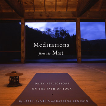 Meditations from the Mat: Daily Reflections on the Path of Yoga, Rolf Gates